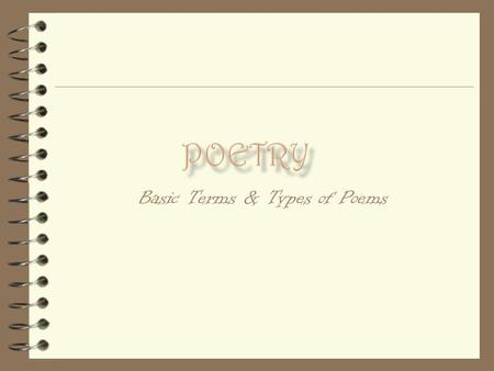 Basic Terms & Types of Poems.  The art of rhythmical composition, written or spoken, for exciting pleasure by beautiful, imaginative, or elevated thoughts.