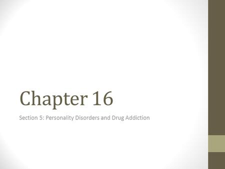 Chapter 16 Section 5: Personality Disorders and Drug Addiction.