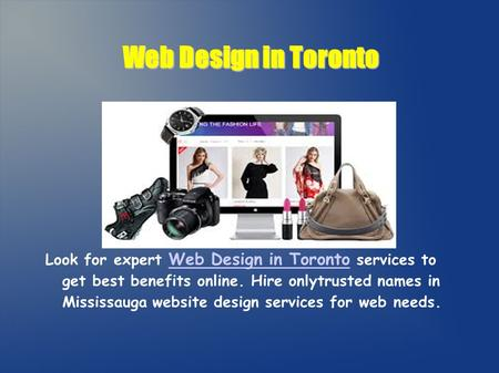 Web Design in Toronto Look for expert Web Design in Toronto services to get best benefits online. Hire onlytrusted names in Mississauga website design.