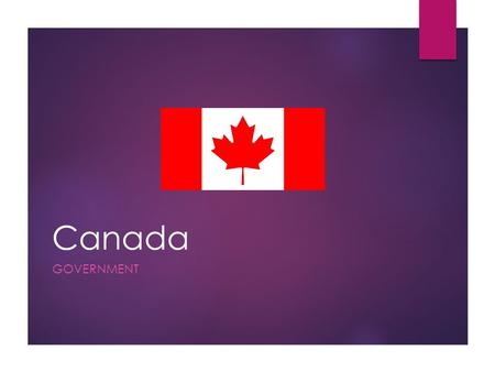 Canada GOVERNMENT. Governments in Canada  Canada is a 1)federal state, 2)parliamentary democracy and 3)constitutional monarchy.  A federal state brings.