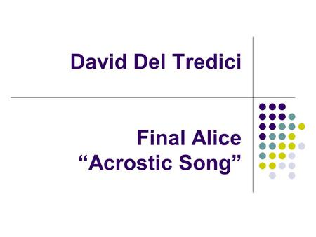 "David Del Tredici Final Alice ""Acrostic Song"". About Del Tredici Prominent neo-romantic composer ""recognized as the father of the neo-romantic movement"""
