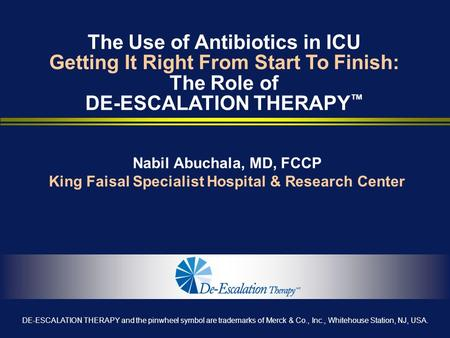 Nabil Abuchala, MD, FCCP King Faisal Specialist Hospital & Research Center The Use of Antibiotics in ICU Getting It Right From Start To Finish: The Role.