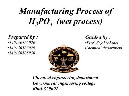 Manufacturing Process of H 3 PO 4 (wet process) Prepared by : 140150105020 140150105029 140150105030 Guided by : Prof. Sejal solanki Chemical department.
