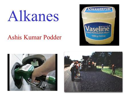 Alkanes Ashis Kumar Podder. Alkanes Alkanes are carbon compounds that contain only single bonds. The simplest alkanes are hydrocarbons – compounds that.