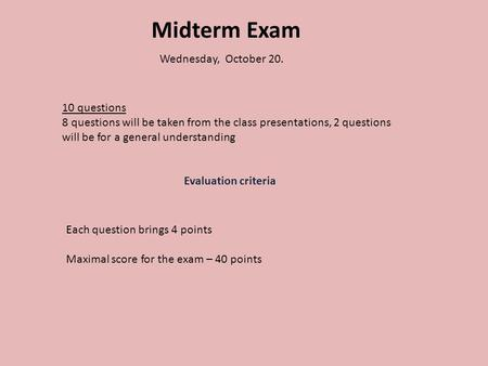 Midterm Exam Wednesday, October 20. 10 questions 8 questions will be taken from the class presentations, 2 questions will be for a general understanding.