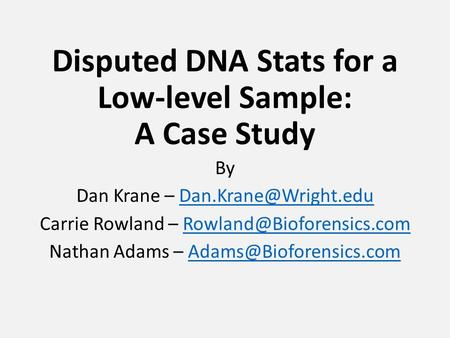 Disputed DNA Stats for a Low-level Sample: A Case Study By Dan Krane – Carrie Rowland –