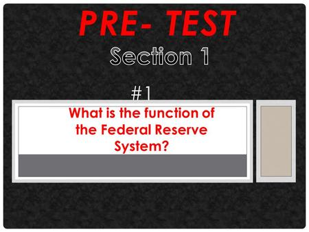 PRE- TEST #1 What is the function of the Federal Reserve System?