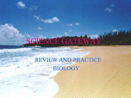 SCIENCE GATEWAY REVIEW AND PRACTICE BIOLOGY Topic for review This is the fourth of 5 biology based units you will study Adaptation.