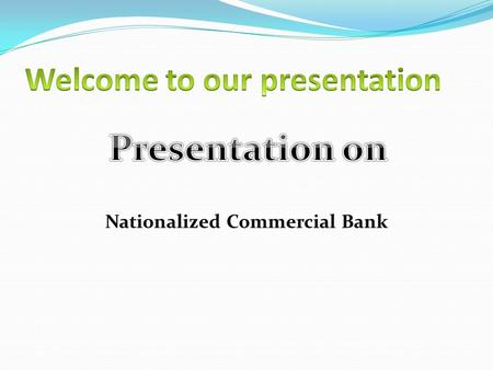 A nationalized commercial bank is one that is operated by the government. Though its management system is quite similar to other private commercial bank.