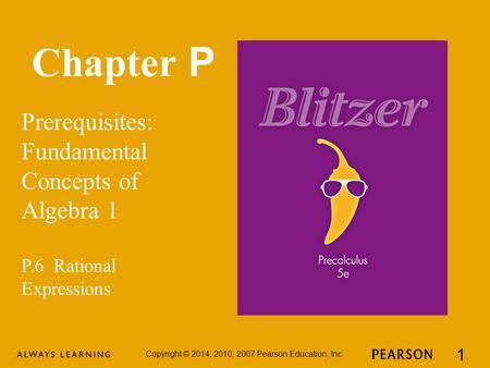 Chapter P Prerequisites: Fundamental Concepts of Algebra 1 Copyright © 2014, 2010, 2007 Pearson Education, Inc. 1 P.6 Rational Expressions.