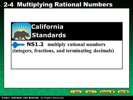 Evaluating Algebraic Expressions 2-4 Multiplying Rational Numbers NS1.2 multiply rational numbers (integers, fractions, and terminating decimals) California.