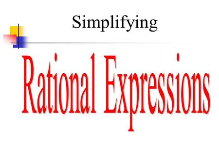 Simplifying. Multiplying and Dividing Rational Expressions Remember that a rational number can be expressed as a quotient of two integers. A rational.