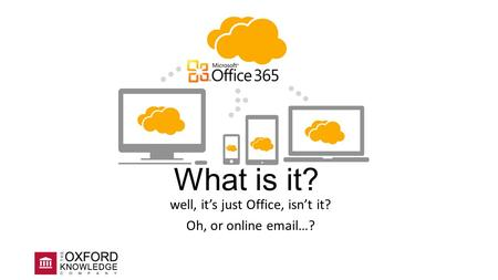 What is it? well, it's just Office, isn't it? Oh, or online email…?