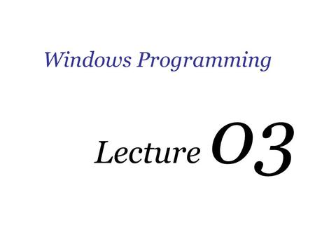 Windows Programming Lecture 03. Pointers and Arrays.