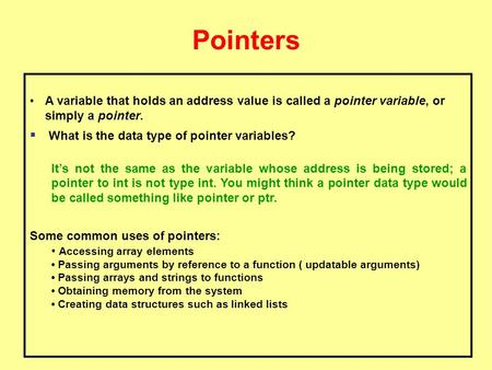 Pointers A variable that holds an address value is called a pointer variable, or simply a pointer.  What is the data type of pointer variables? It's not.
