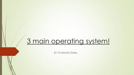 3 main operating system! BY Charlotte Oates. Microsoft windows! A family of operating systems for personal computers. Windows dominates the personal computer.