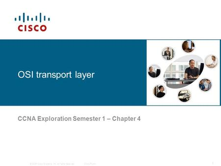 © 2006 Cisco Systems, Inc. All rights reserved.Cisco Public 1 OSI transport layer CCNA Exploration Semester 1 – Chapter 4.