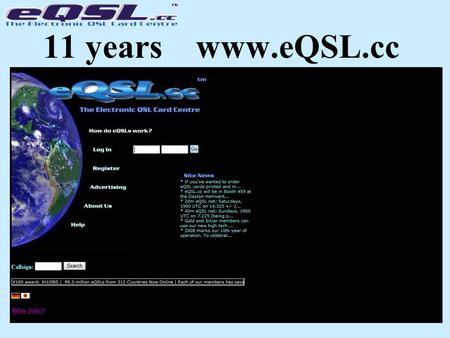 11 years www.eQSL.cc. www.eQSL.cc What are eQSLs? eQSL is a trademarked name for electronic QSL cards exchanged at www.eQSL.cc An Internet-based exchange.