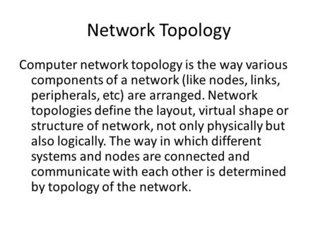 Network Topology Computer network topology is the way various components of a network (like nodes, links, peripherals, etc) are arranged. Network topologies.
