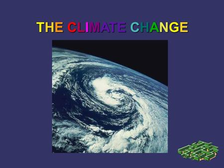 THECLIMATECHANGE THE CLIMATE CHANGE. WHAT IS IT? ➲ The climate change are climate variations caused by rising emissions of greenhouse gases that the man.