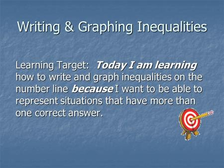 Writing & Graphing Inequalities Learning Target: Today I am learning how to write and graph inequalities on the number line because I want to be able.