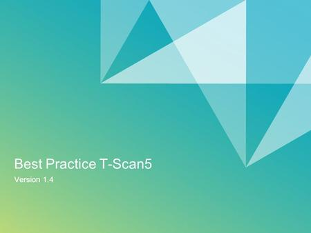 Best Practice T-Scan5 Version 1.4. 2 T-Scan 5 vs. TS50-A PropertiesTS50-AT-Scan 5 Range51 – 119mm (stand- off 80mm / total 68mm) 94 – 194mm (stand-off.