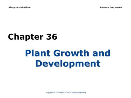 Copyright © 2005 Brooks/Cole — Thomson Learning Biology, Seventh Edition Solomon Berg Martin Chapter 36 Plant Growth and Development.