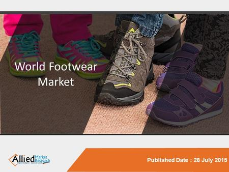 Published Date : 28 July 2015 World Footwear Market.
