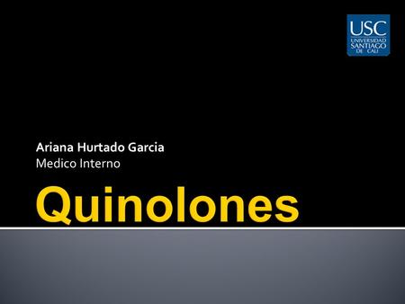 Ariana Hurtado Garcia Medico Interno.  Quinolones were first developed in the 1960s and can be classified into generations based on antimicrobial activity.