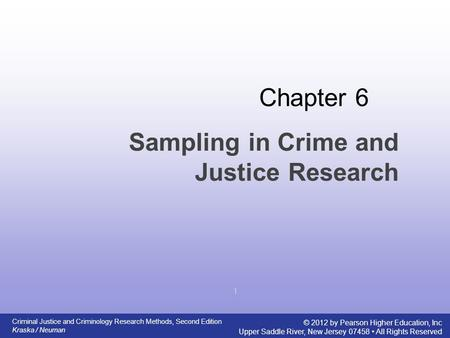 Criminal Justice and Criminology Research Methods, Second Edition Kraska / Neuman © 2012 by Pearson Higher Education, Inc Upper Saddle River, New Jersey.