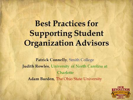 Best Practices for Supporting Student Organization Advisors Patrick Connelly, Smith College Judith Rowles, University of North Carolina at Charlotte Adam.