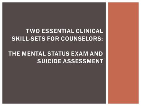 TWO ESSENTIAL CLINICAL SKILL-SETS FOR COUNSELORS: THE MENTAL STATUS EXAM AND SUICIDE ASSESSMENT.