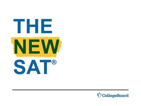 THE NEW SAT ®. Why take it WHY TAKE IT It is one of the most widely used college admission tests in the U.S. Many schools also use it for placement and.