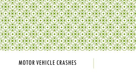 MOTOR VEHICLE CRASHES. Motor Vehicle Crashes (MVC): Any collision between people operating SUVs, trucks, cars, motorcycles, or other motorized vehicle.