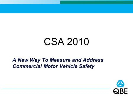 CSA 2010 A New Way To Measure and Address Commercial Motor Vehicle Safety.