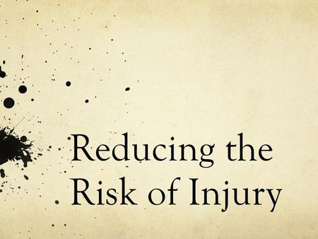 Reducing the Risk of Injury. Two Types of Injury Unintentional Can almost always be predicted and prevented Caused when people take risks Can include.