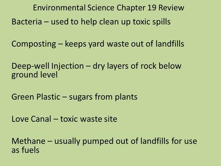 Environmental Science Chapter 19 Review Bacteria – used to help clean up toxic spills Composting – keeps yard waste out of landfills Deep-well Injection.