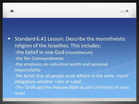  Standard 6.41 Lesson: Describe the monotheistic religion of the Israelites. This includes: -the belief in one God (monotheism) -the Ten Commandments.