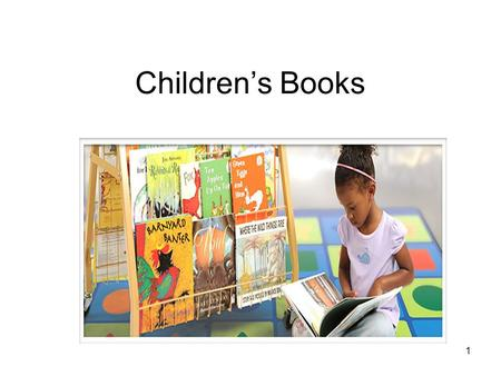 Children's Books 1. Children's books should: Enrich life and help children appreciate beauty Answer children's endless questions and cause them to want.