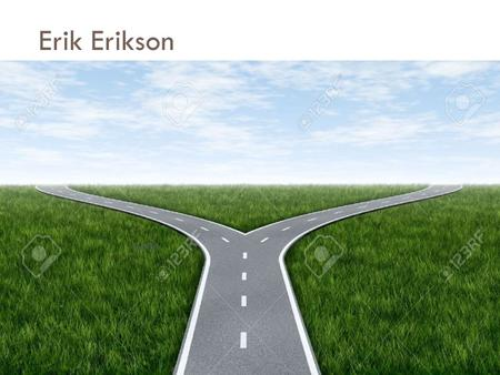 Erik Erikson.  Erik Erikson's Theory of Social Development **Focuses on experiences and social interactions in developing our sense of self, of who we.