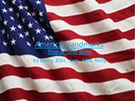 American landmarks True or false game by harry,Ellis, Leo, Mia, Kelly.