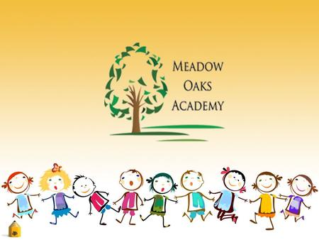 Introduction As a leader in private education for over twenty-five years, Meadow Oaks Academy provides families with a curriculum that is custom tailored.