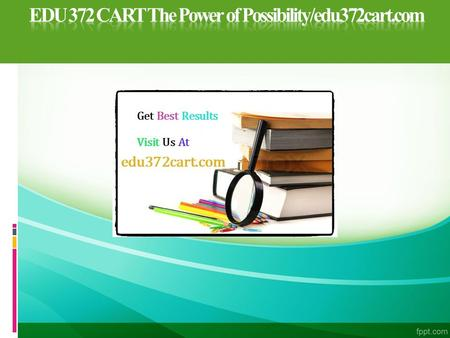 EDU 372 CART The Power of Possibility/edu372cart.com EDU 372 Entire Course (Ash) FOR MORE CLASSES VISIT www.edu372cart.com  EDU 372 Week 1 DQ 1 Effective.