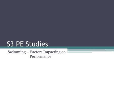 S3 PE Studies Swimming – Factors Impacting on Performance.