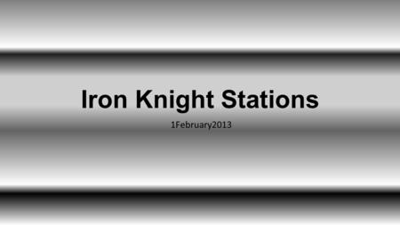 Iron Knight Stations 1February2013. Station One: The Smoker Flutter Kicks/Lunges/Power Hop/Bear Crawl.