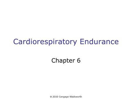  2010 Cengage-Wadsworth Cardiorespiratory Endurance Chapter 6.