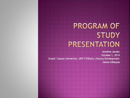 Annette Jacobs October 1, 2014 Grand Canyon University: UNV 515Early Literacy Development Jenna Gillespie.