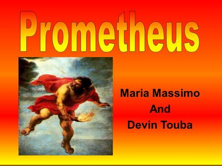 Maria Massimo And Devin Touba Family Background Prometheus is a Titan/god Prometheus is the son of the Titan Iapetus His mother is Clymene, a nymph His.