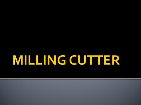  Milling cutters are cutting tools typically used in milling machines or machining centres (and occasionally in other machine tools). They remove material.