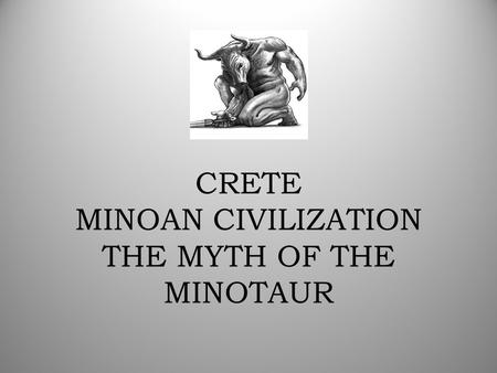 CRETE MINOAN CIVILIZATION THE MYTH OF THE MINOTAUR.